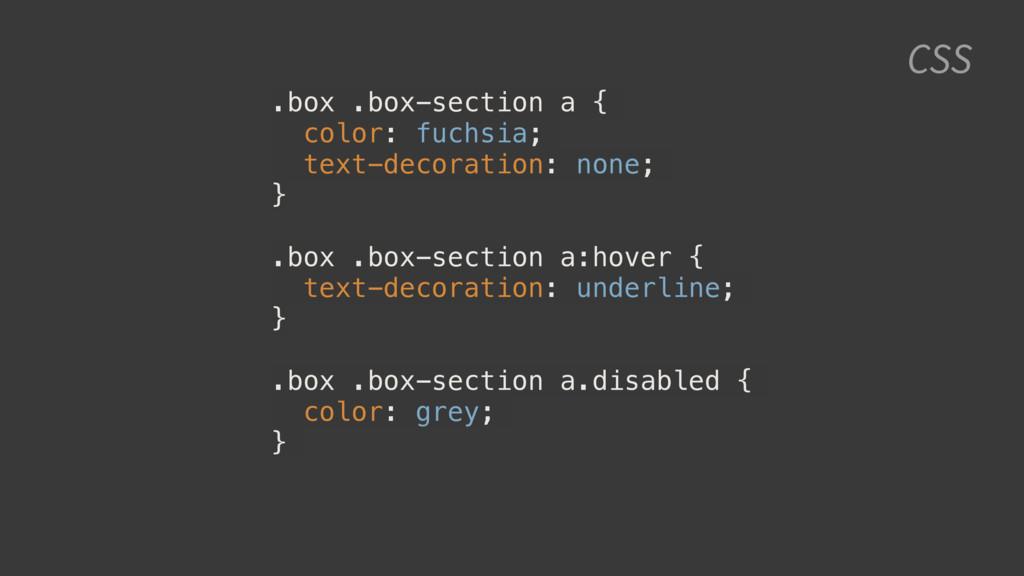 CSS .box .box-section a { color: fuchsia; text-...