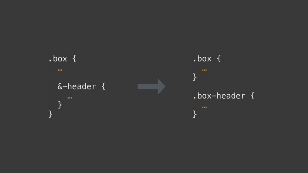 .box { … &-header { … } } .box { … } .box-heade...