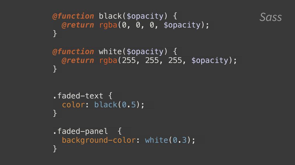 Sass @function black($opacity) { @return rgba(0...