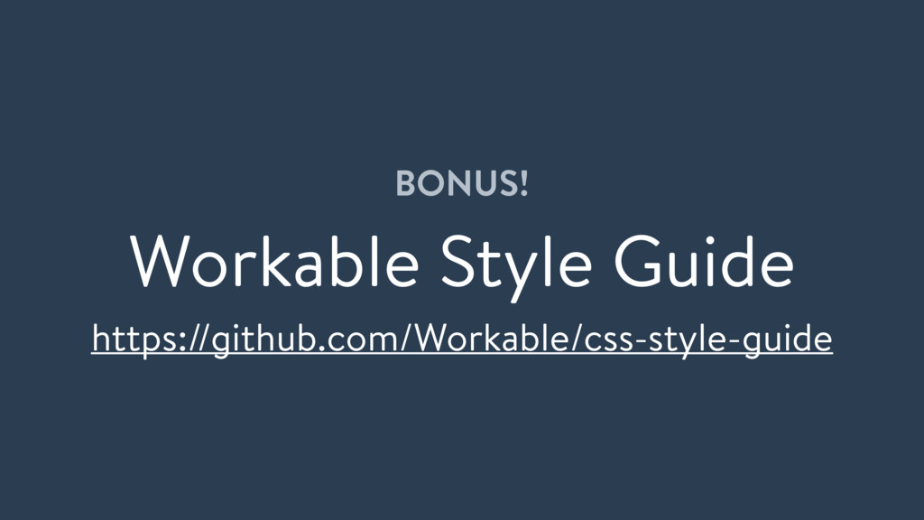 BONUS! Workable Style Guide https://github.com/...