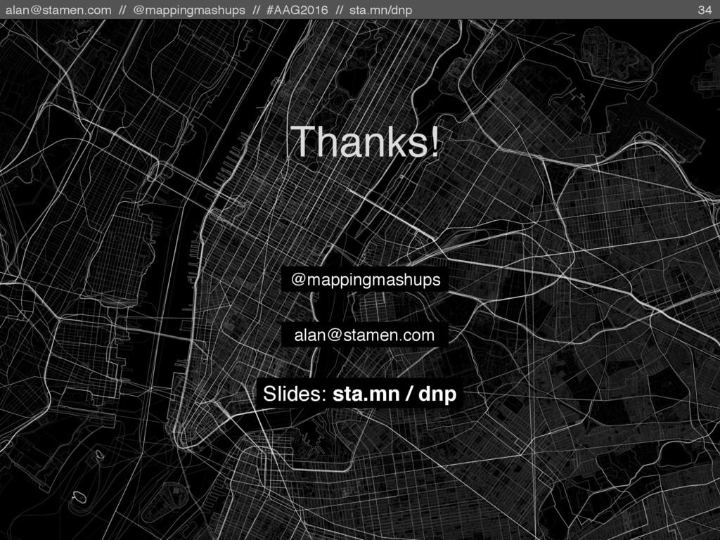 alan@stamen.com // @mappingmashups // #AAG2016 ...