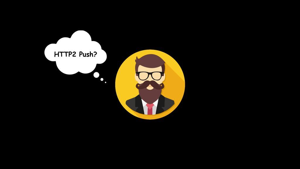 HTTP2 Push?
