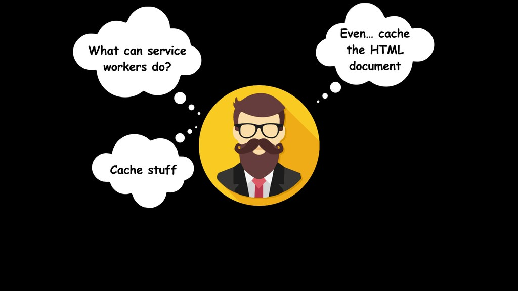 What can service workers do? Cache stuff Even… ...