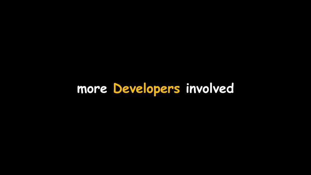 more Developers involved