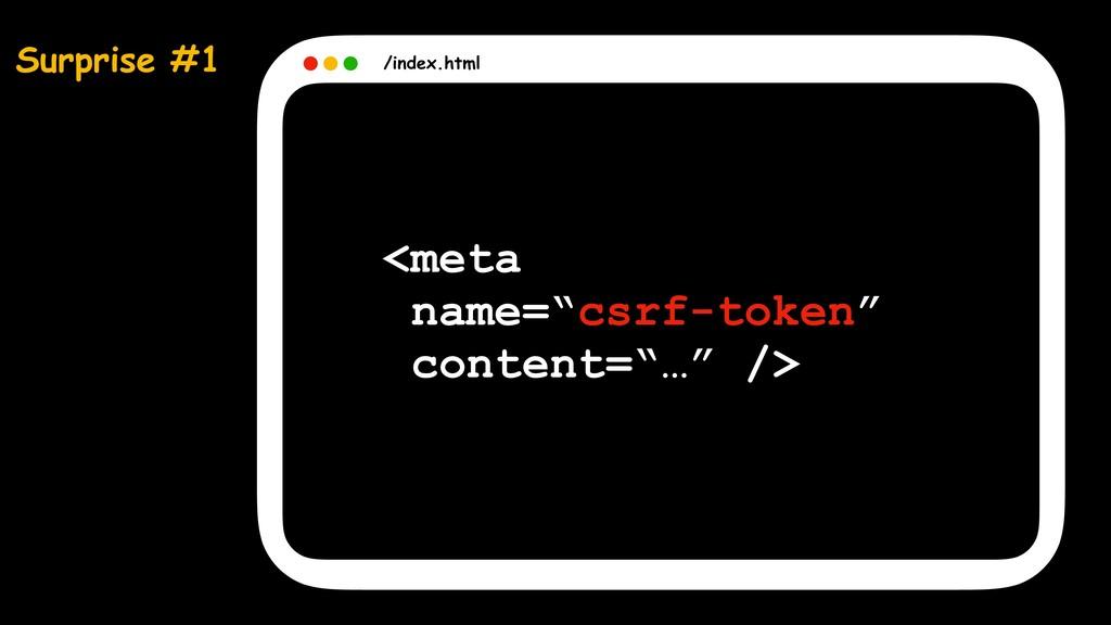 """Surprise #1 /index.html <meta name=""""csrf-token""""..."""