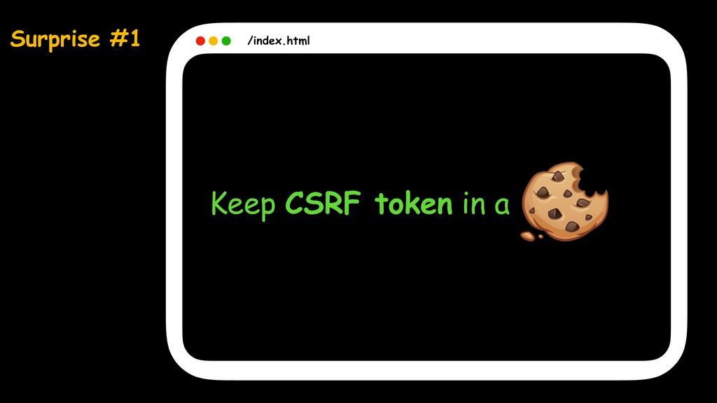 Surprise #1 /index.html Keep CSRF token in a