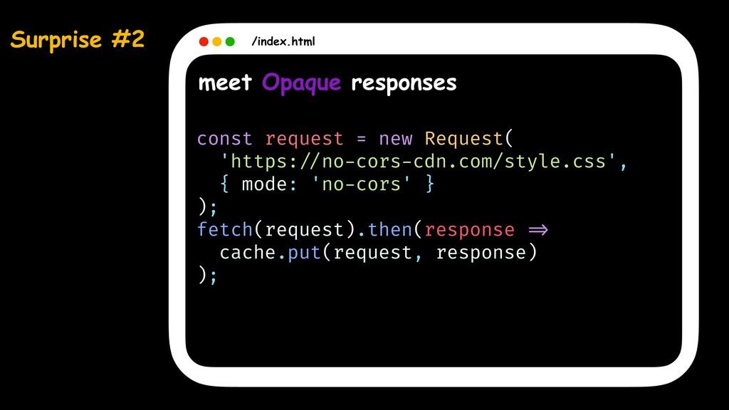Surprise #2 /index.html meet Opaque responses c...