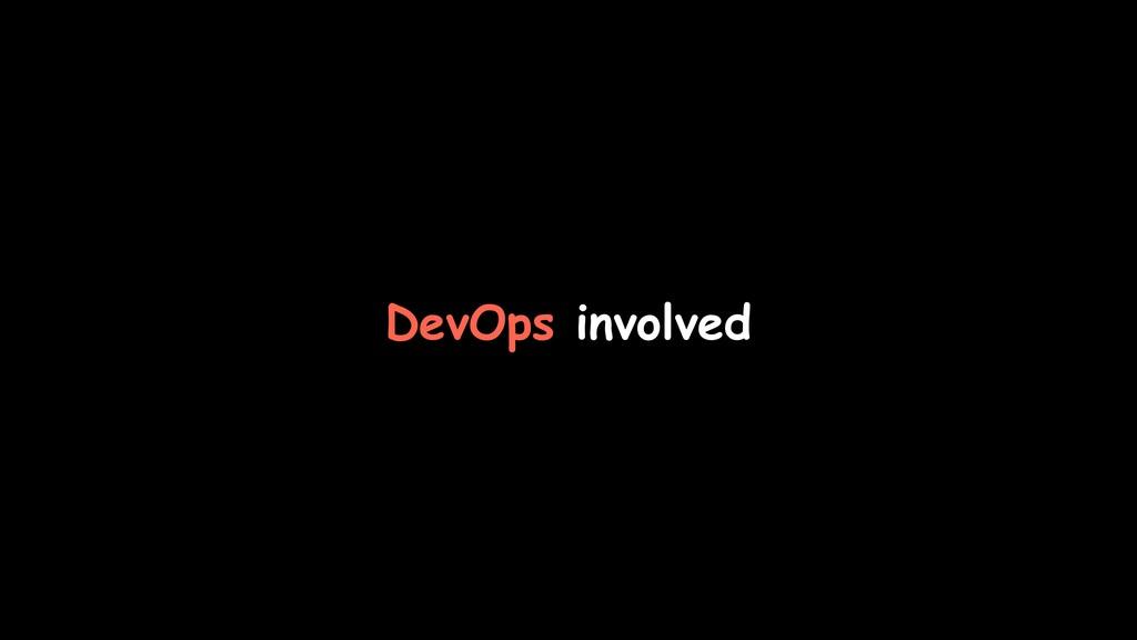 DevOps involved