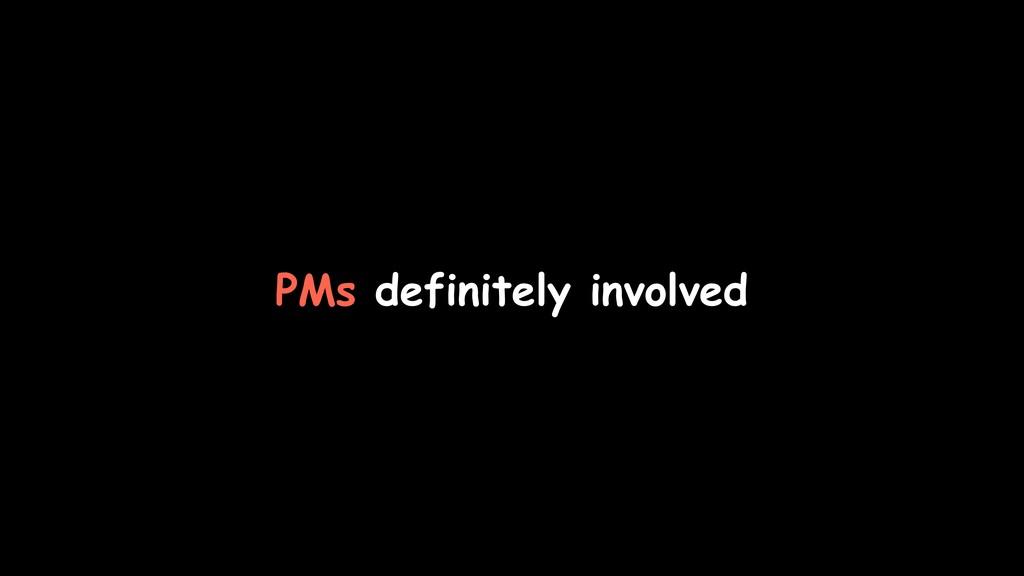 PMs definitely involved