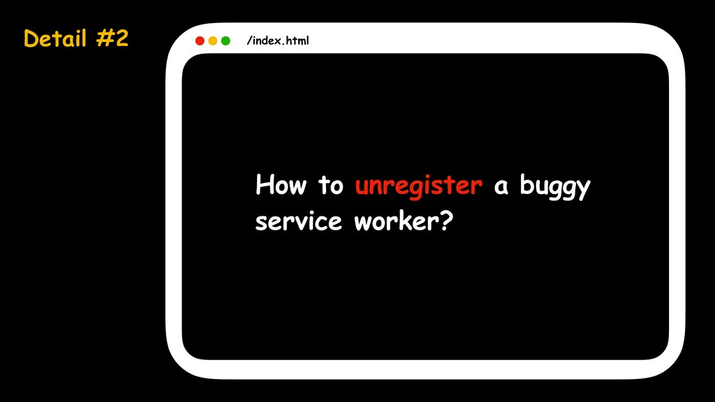 Detail #2 /index.html How to unregister a buggy...