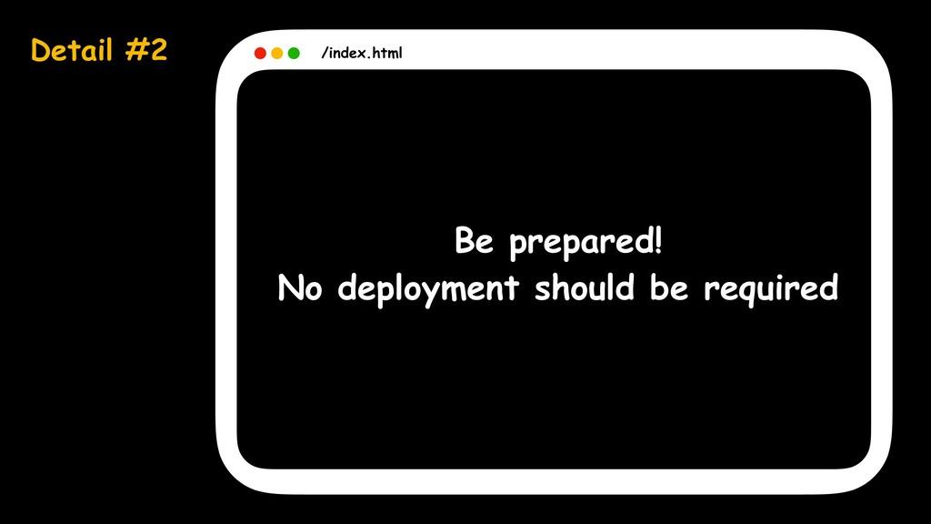 Detail #2 /index.html Be prepared! No deploymen...