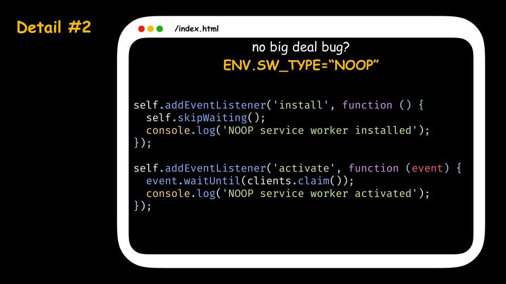 Detail #2 /index.html no big deal bug? ENV.SW_T...