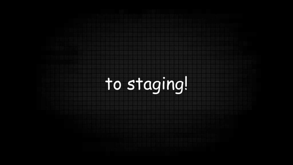 to staging!