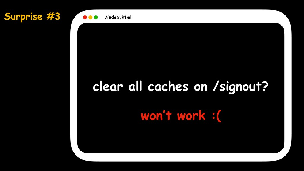 Surprise #3 /index.html clear all caches on /si...