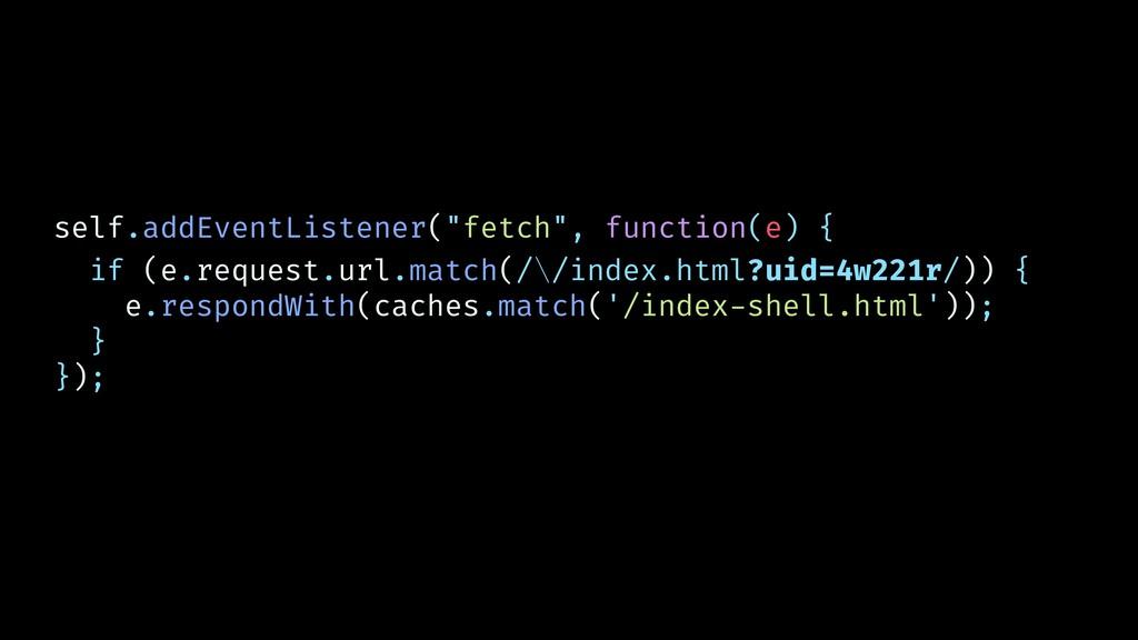 "self.addEventListener(""fetch"", function(e) { if..."
