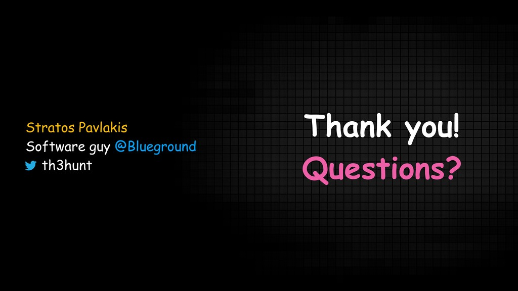 Thank you! Questions? Stratos Pavlakis Software...