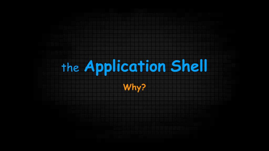 the Application Shell Why?
