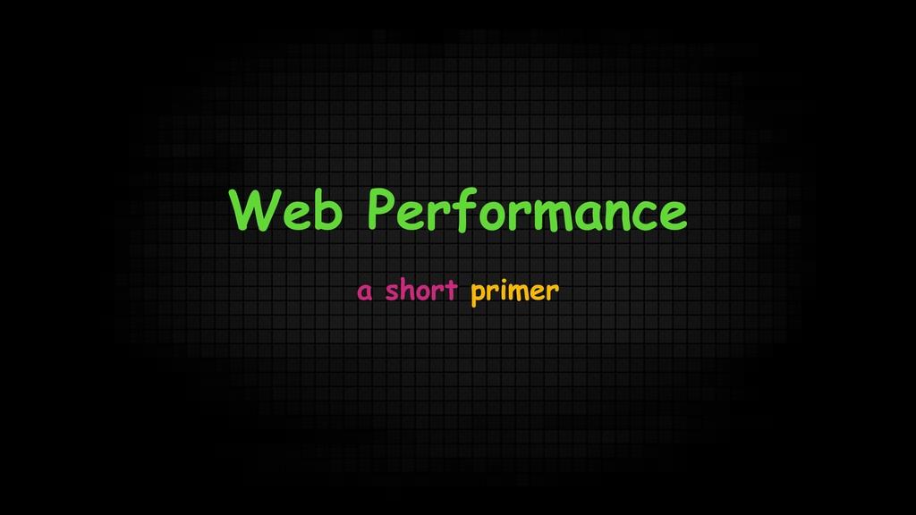Web Performance a short primer