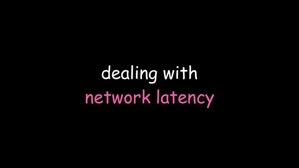 dealing with network latency