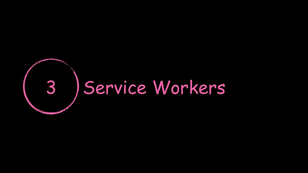 Service Workers 3