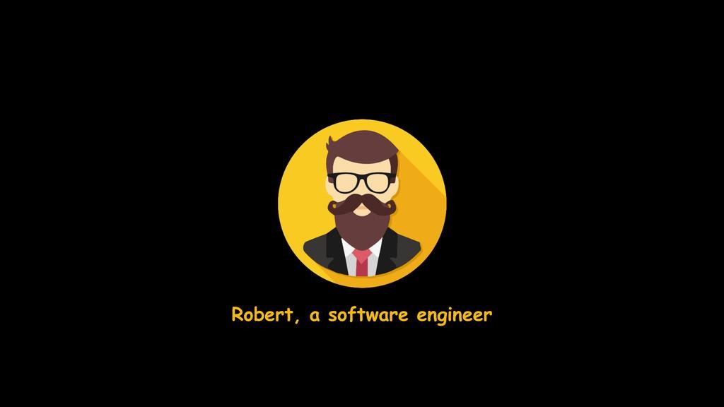 Robert, a software engineer