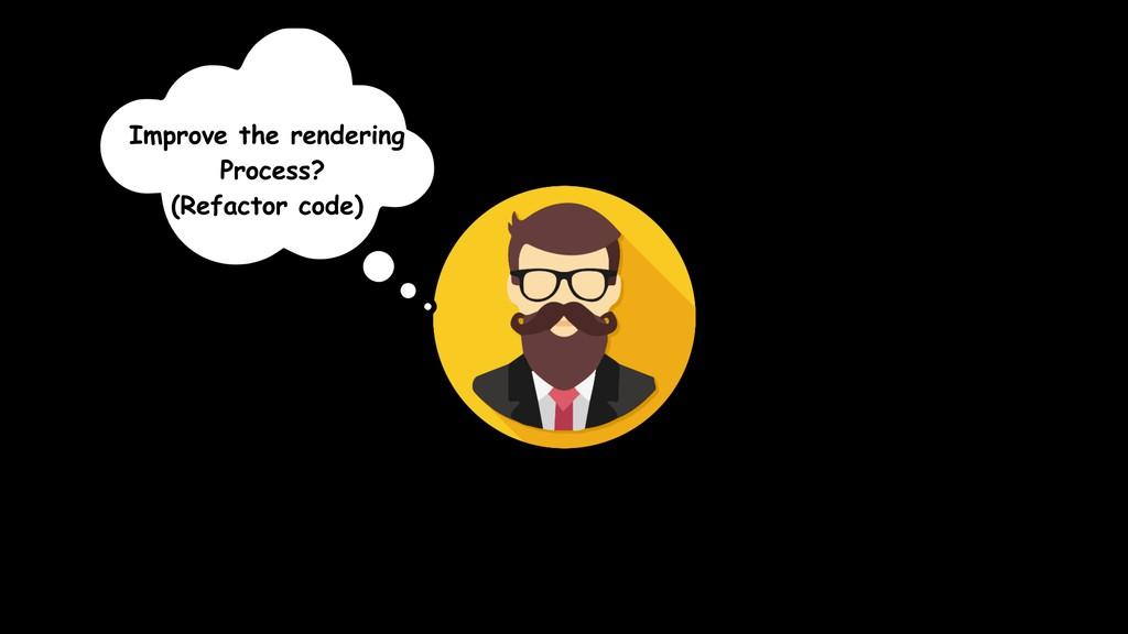 Improve the rendering Process? (Refactor code)