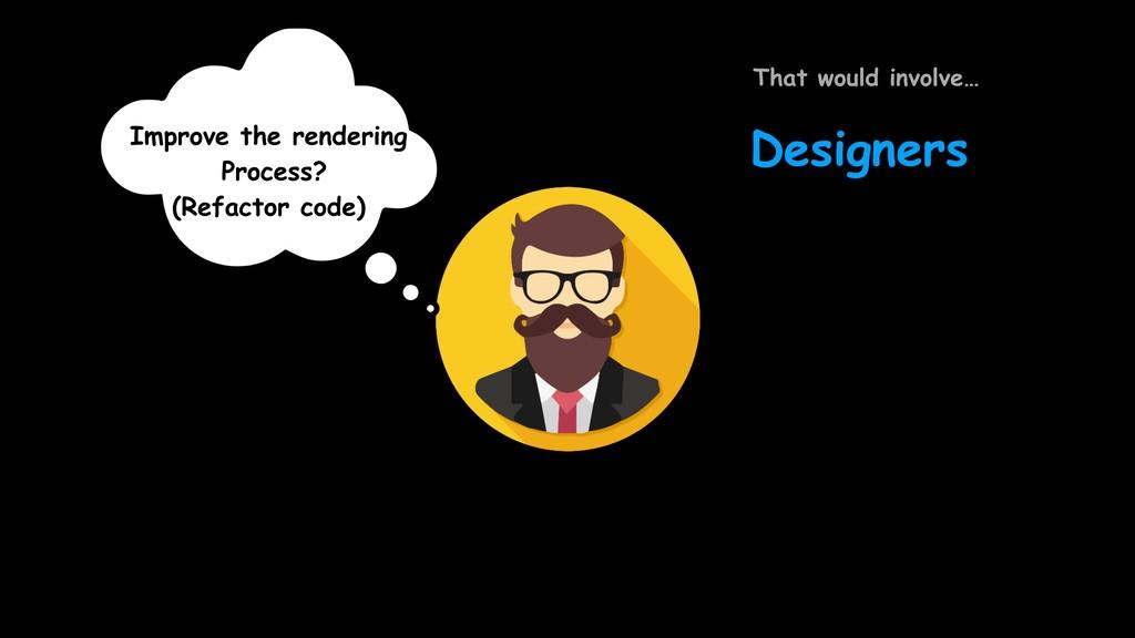 Improve the rendering Process? (Refactor code) ...