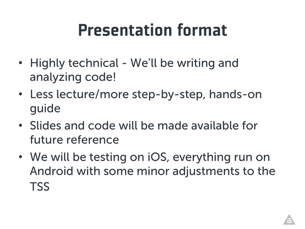 Presentation format • Highly technical - We'll...