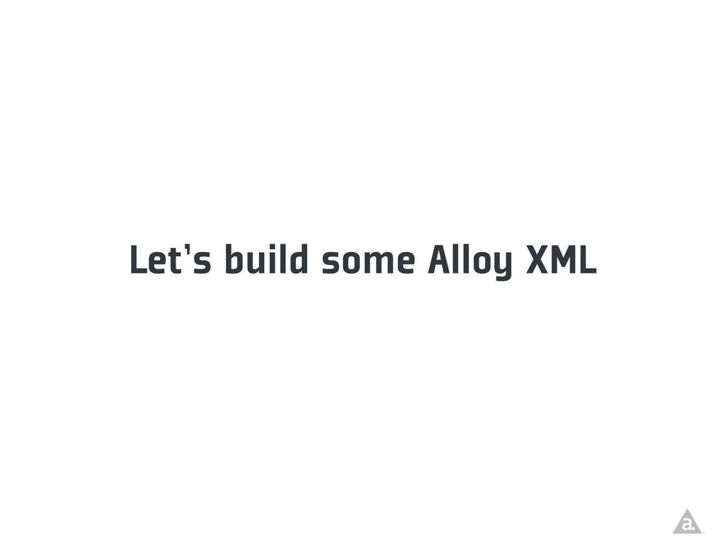 Let's build some Alloy XML