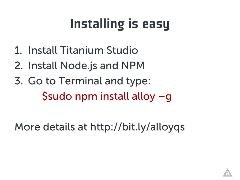Installing is easy 1. Install Titanium Studio ...
