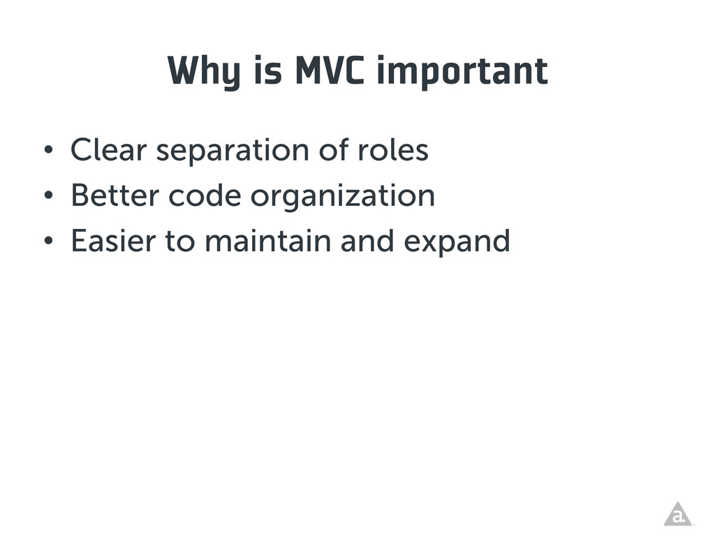 Why is MVC important • Clear separation of rol...