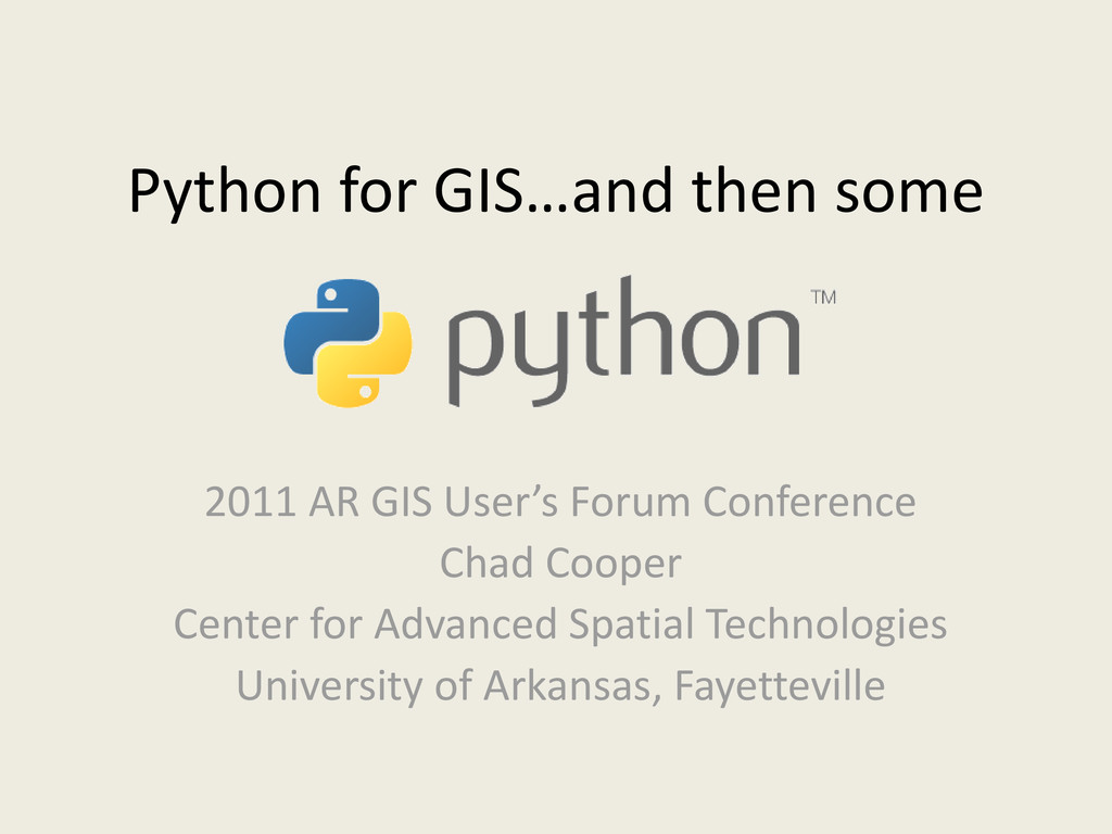 Python for GIS…and then some 2011 AR GIS User's...