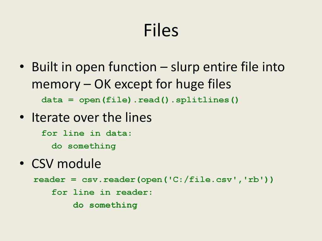 Files • Built in open function – slurp entire f...