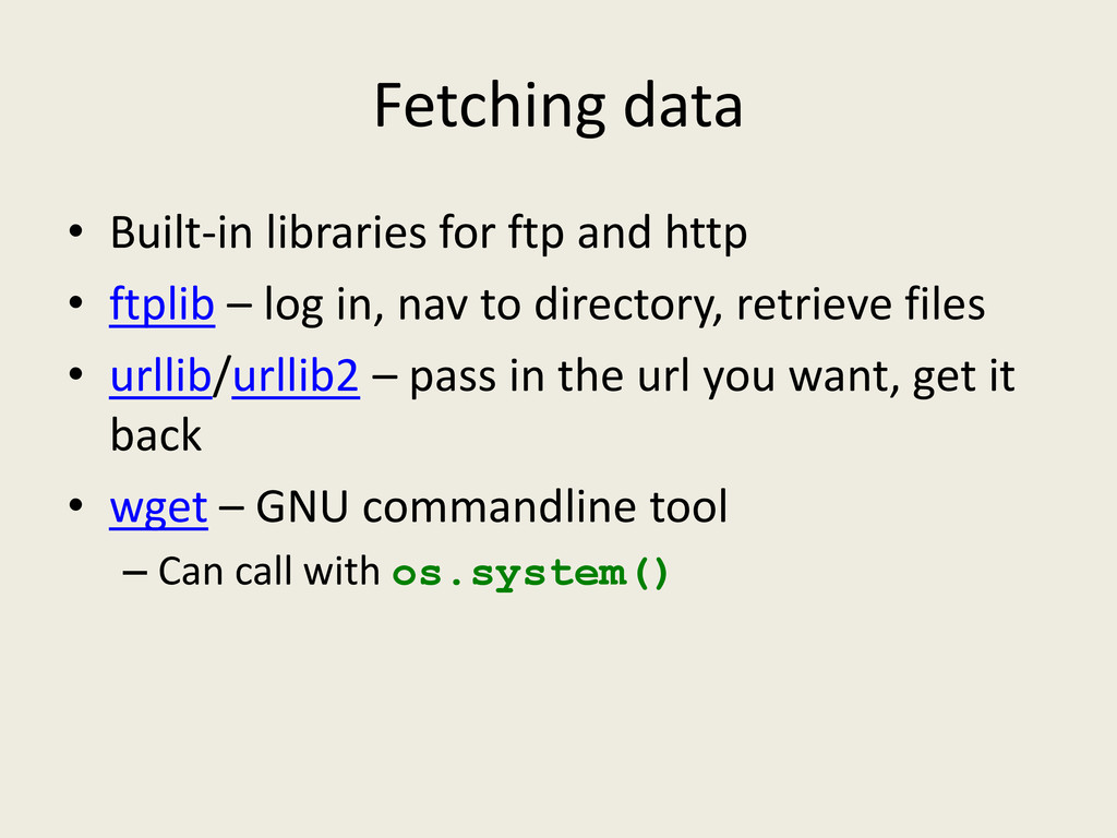 Fetching data • Built-in libraries for ftp and ...