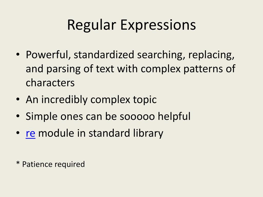 Regular Expressions • Powerful, standardized se...