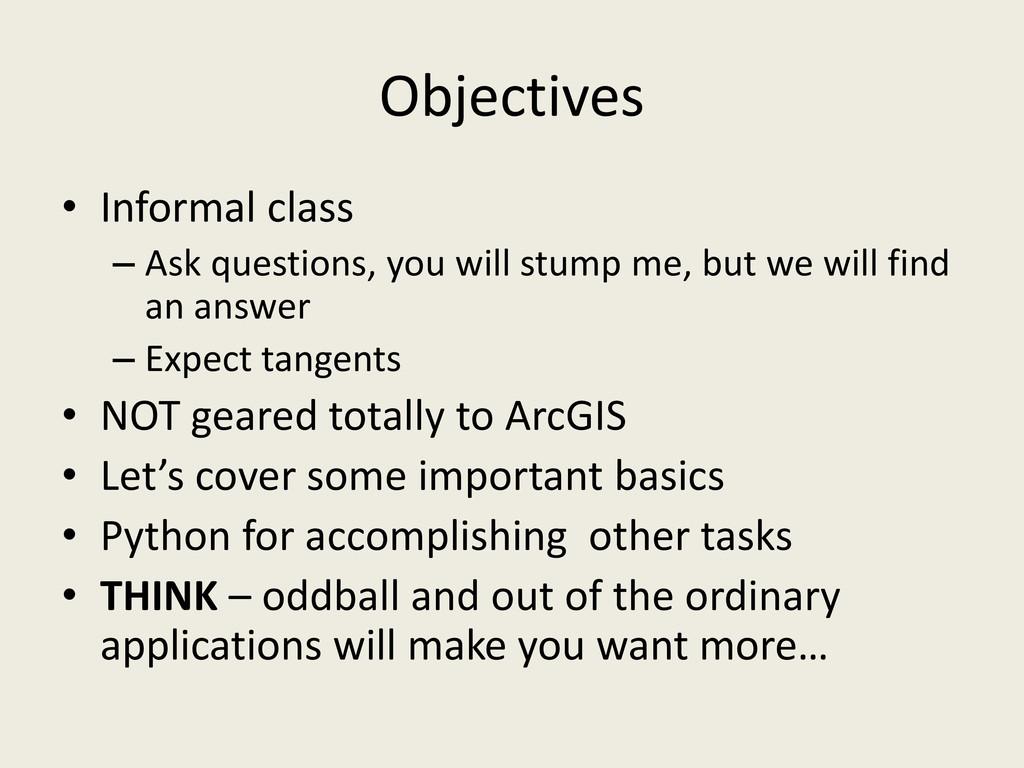 Objectives • Informal class – Ask questions, yo...