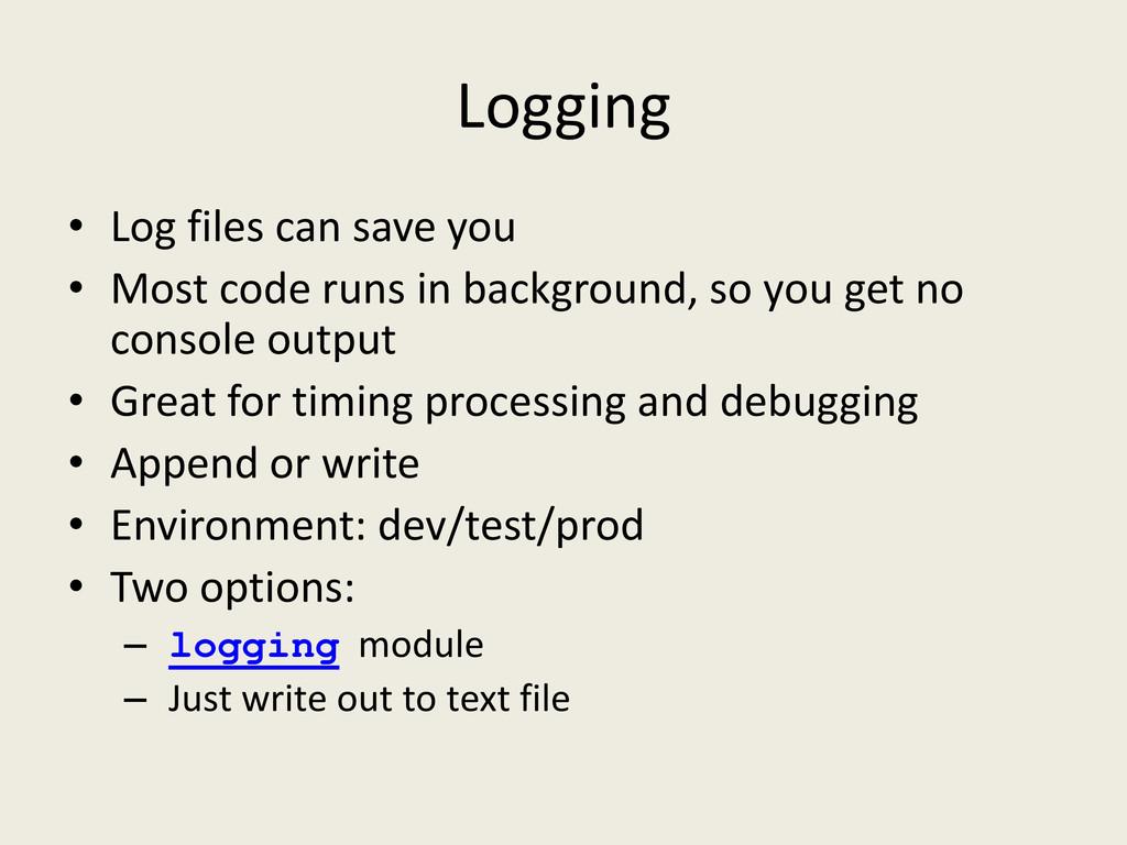 Logging • Log files can save you • Most code ru...