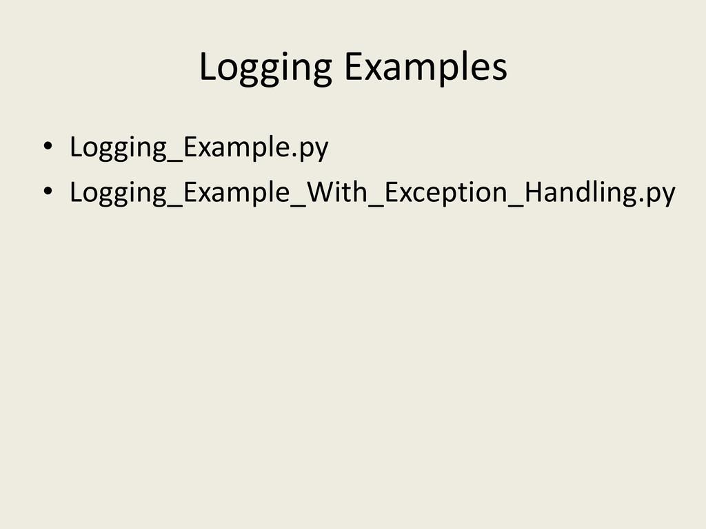 Logging Examples • Logging_Example.py • Logging...