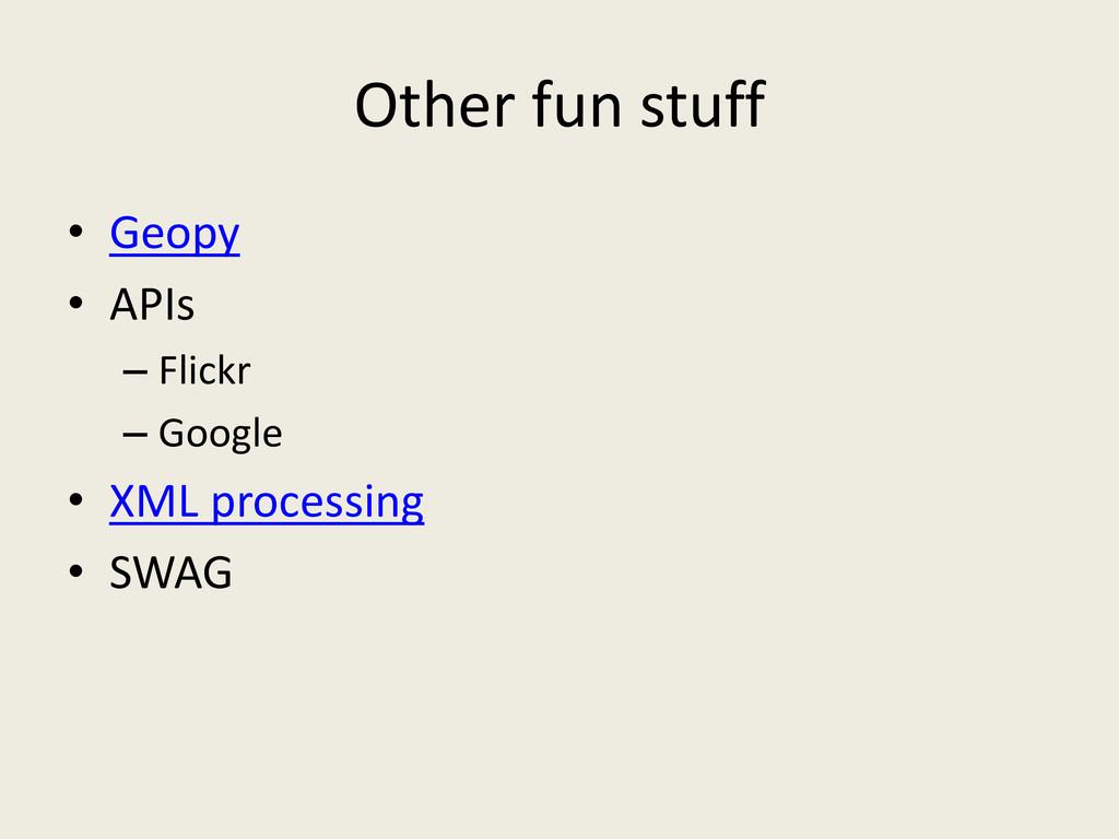 Other fun stuff • Geopy • APIs – Flickr – Googl...