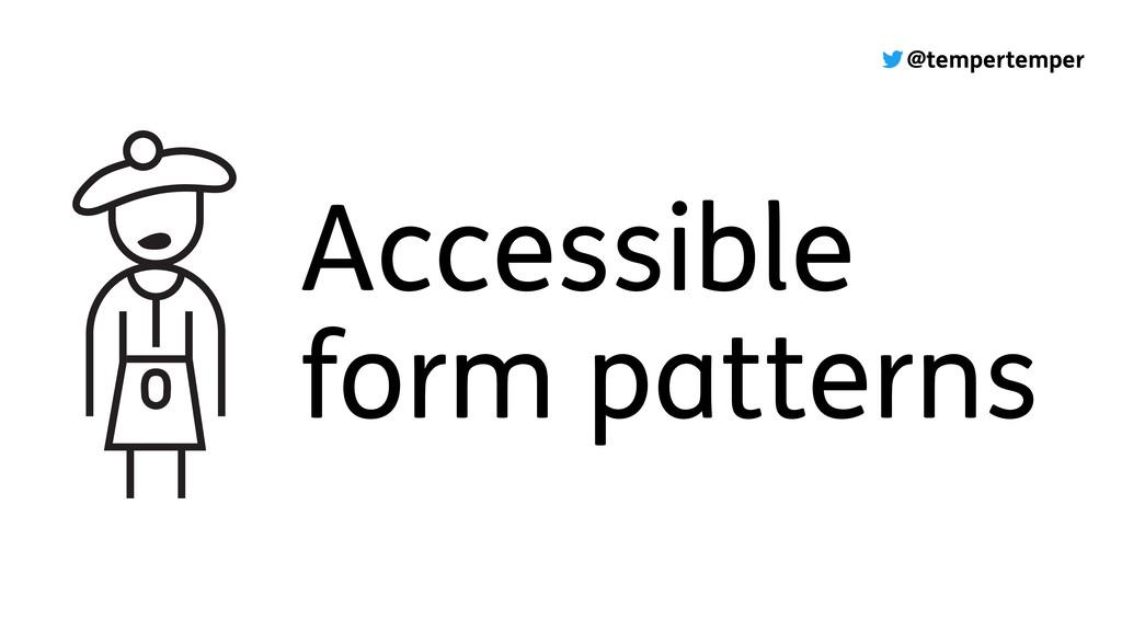 @tempertemper Accessible form patterns