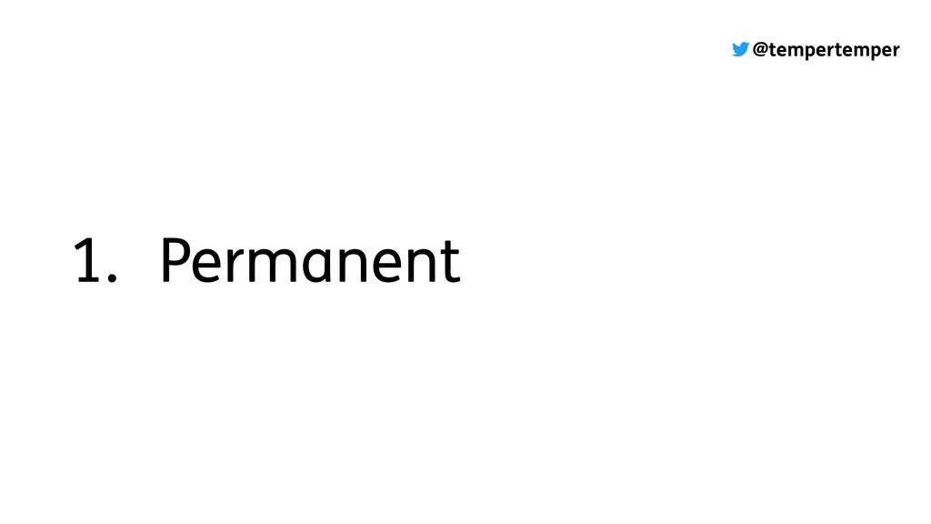 @tempertemper 1. Permanent