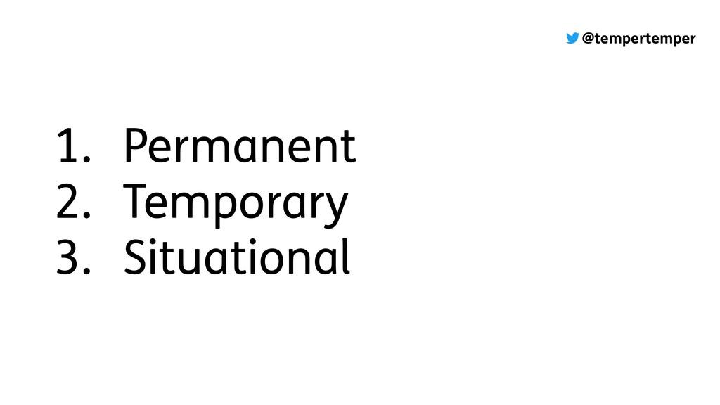 @tempertemper 1. Permanent 2. Temporary 3. Situ...
