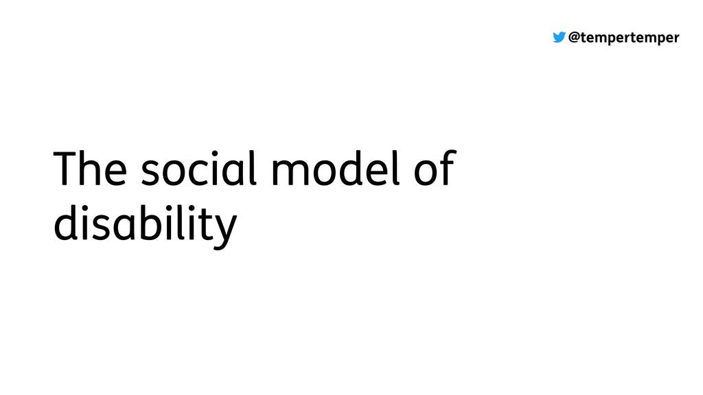 @tempertemper The social model of disability