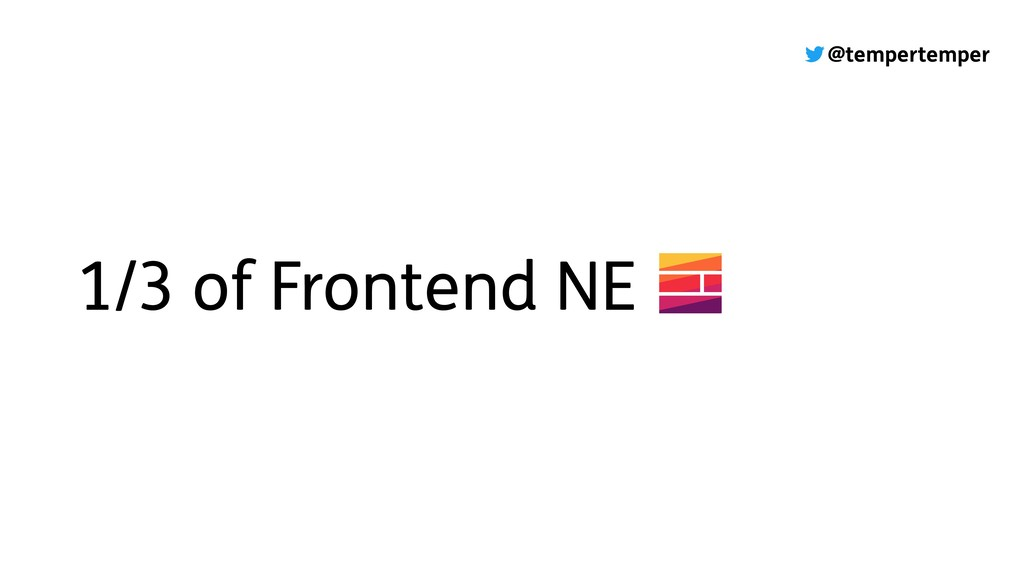 @tempertemper 1/3 of Frontend NE