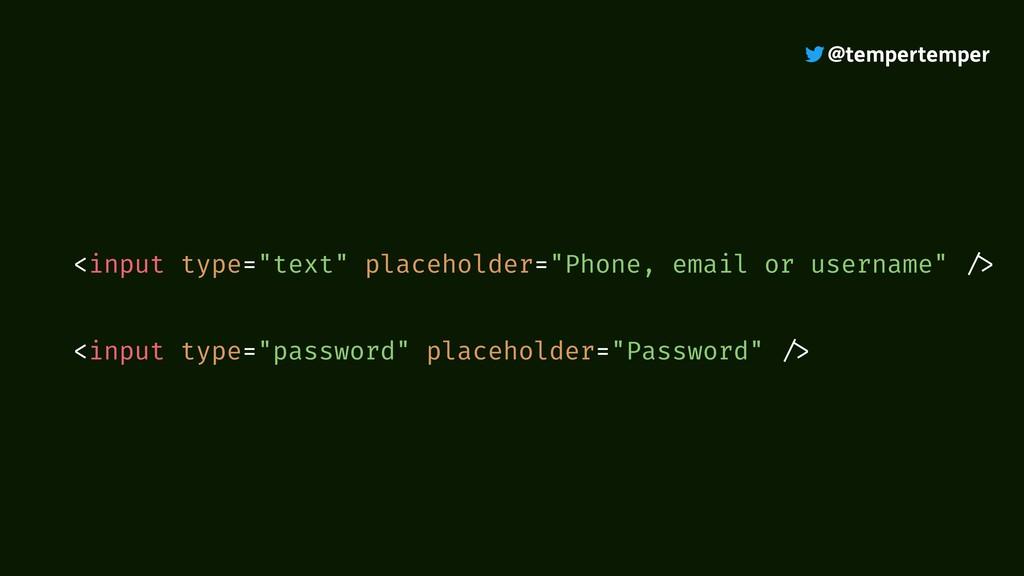 "@tempertemper <input type=""text"" placeholder=""P..."