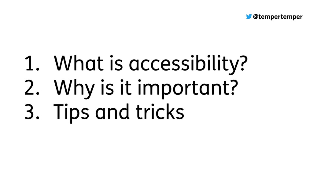 @tempertemper 1. What is accessibility? 2. Why ...