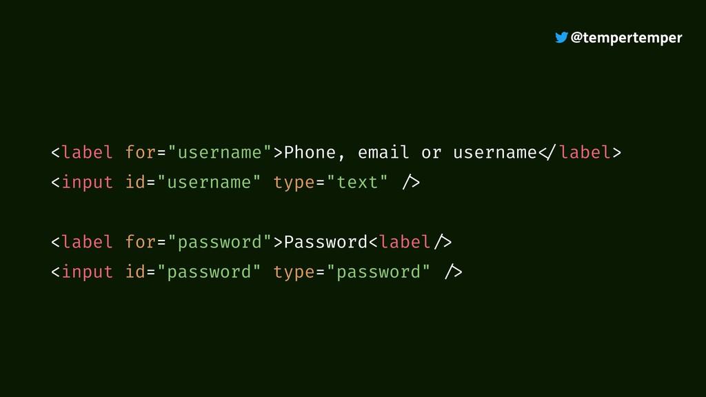 "@tempertemper <label for=""username"">Phone, emai..."