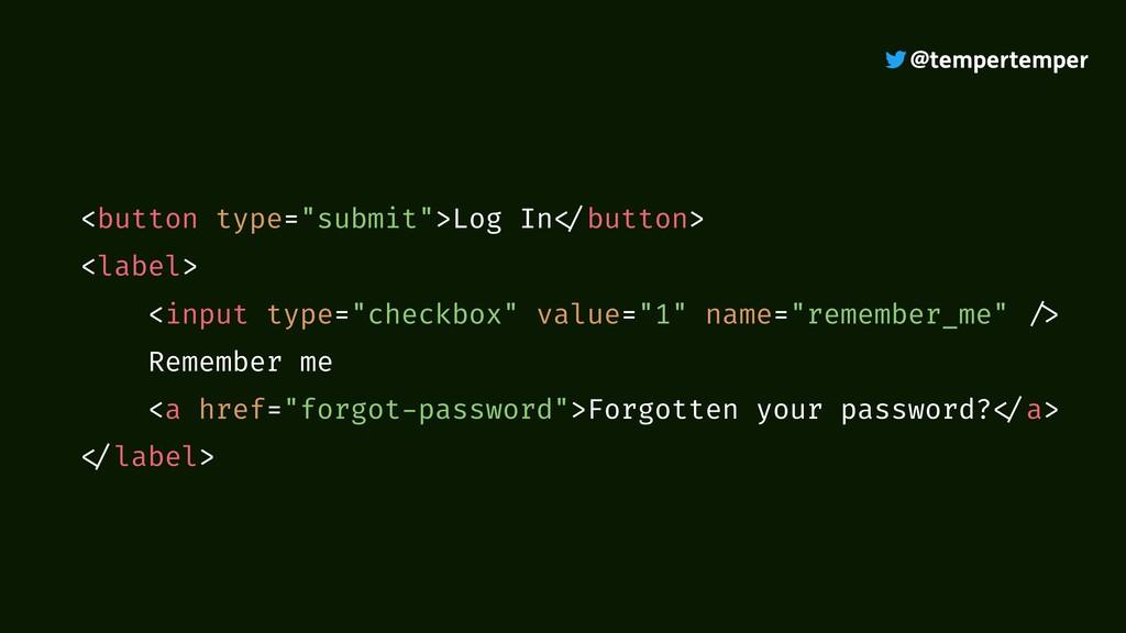 """@tempertemper <button type=""""submit"""">Log In </bu..."""