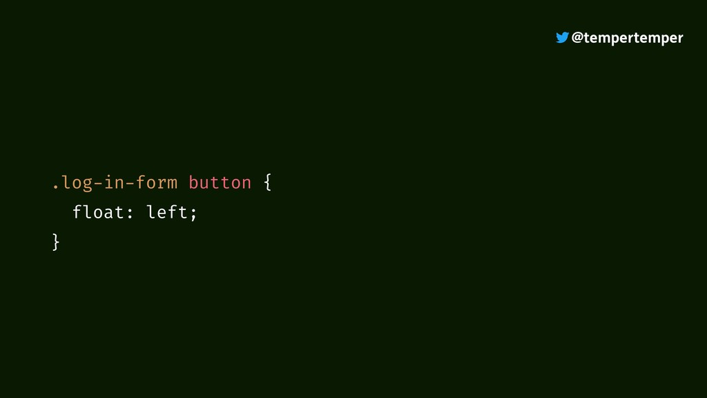 @tempertemper .log-in-form button { float: left...