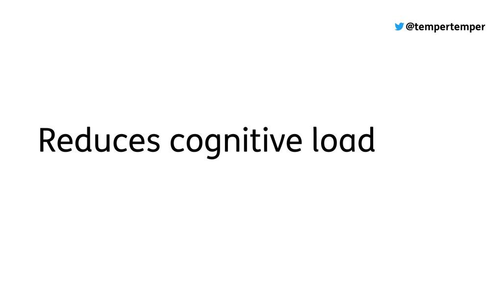 @tempertemper Reduces cognitive load